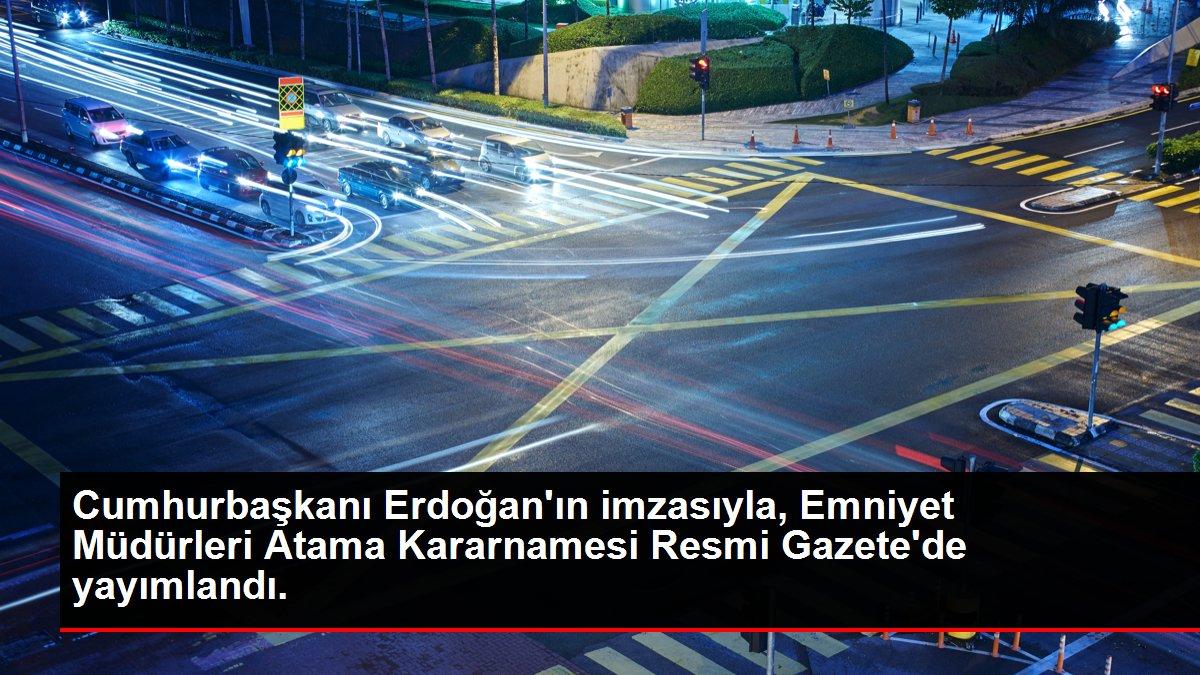 Cumhurbaşkanı Erdoğan'ın imzasıyla, Emniyet Müdürleri Atama Kararnamesi Resmi Gazete'de yayımlandı.