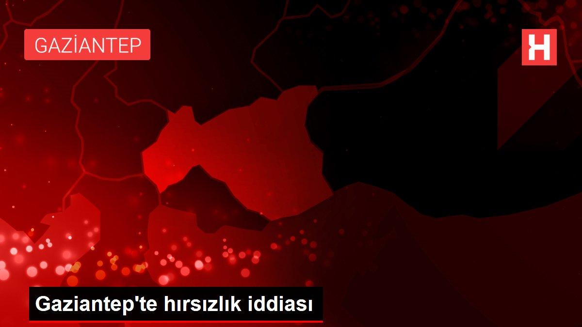 Gaziantep'te hırsızlık iddiası