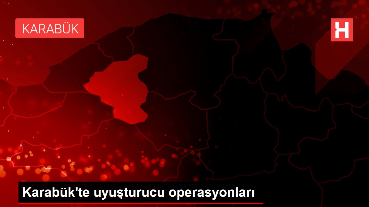 Karabük'te uyuşturucu operasyonları