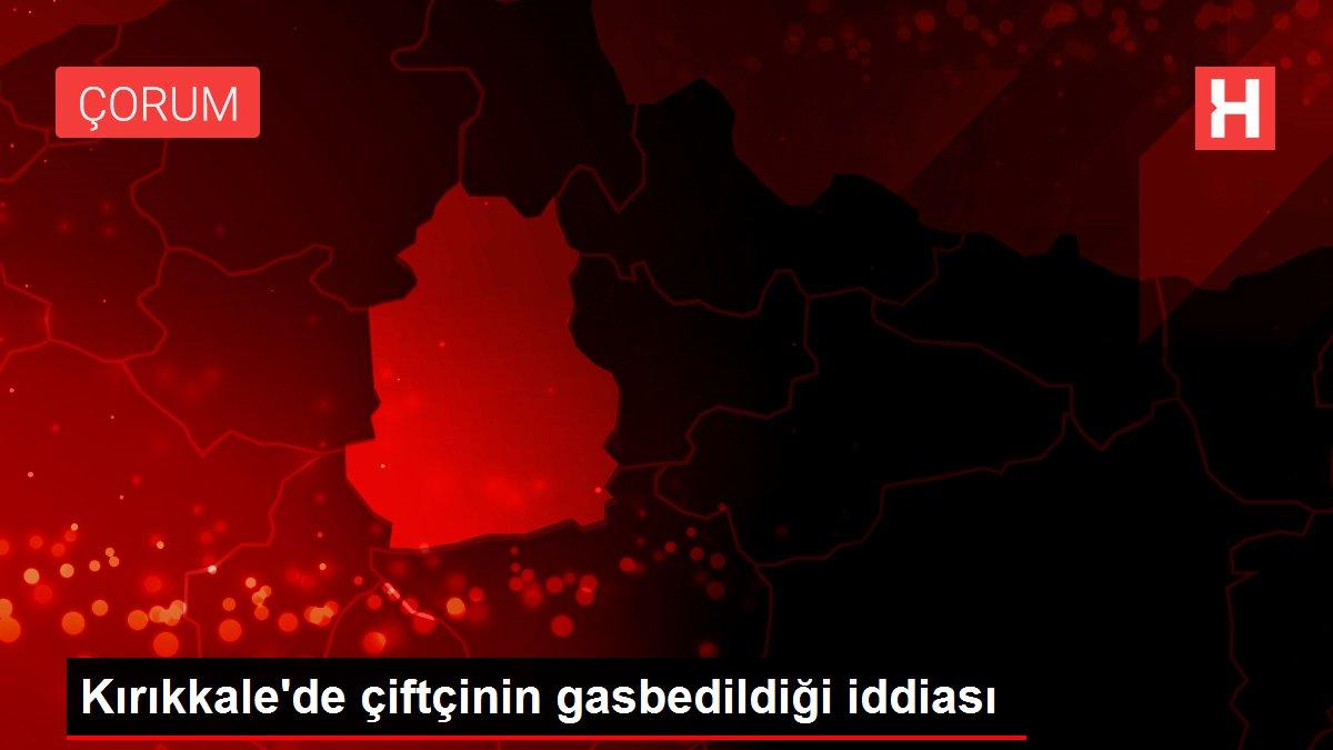 Kırıkkale'de çiftçinin gasbedildiği iddiası