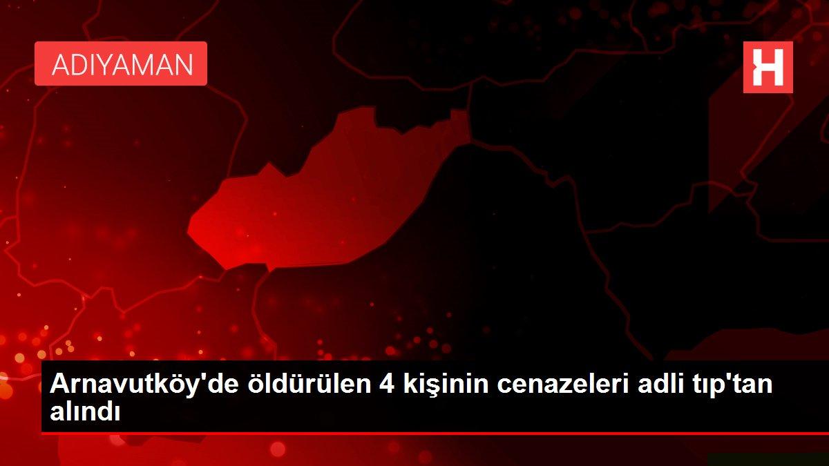 Arnavutköy'de öldürülen 4 kişinin cenazeleri adli tıp'tan alındı