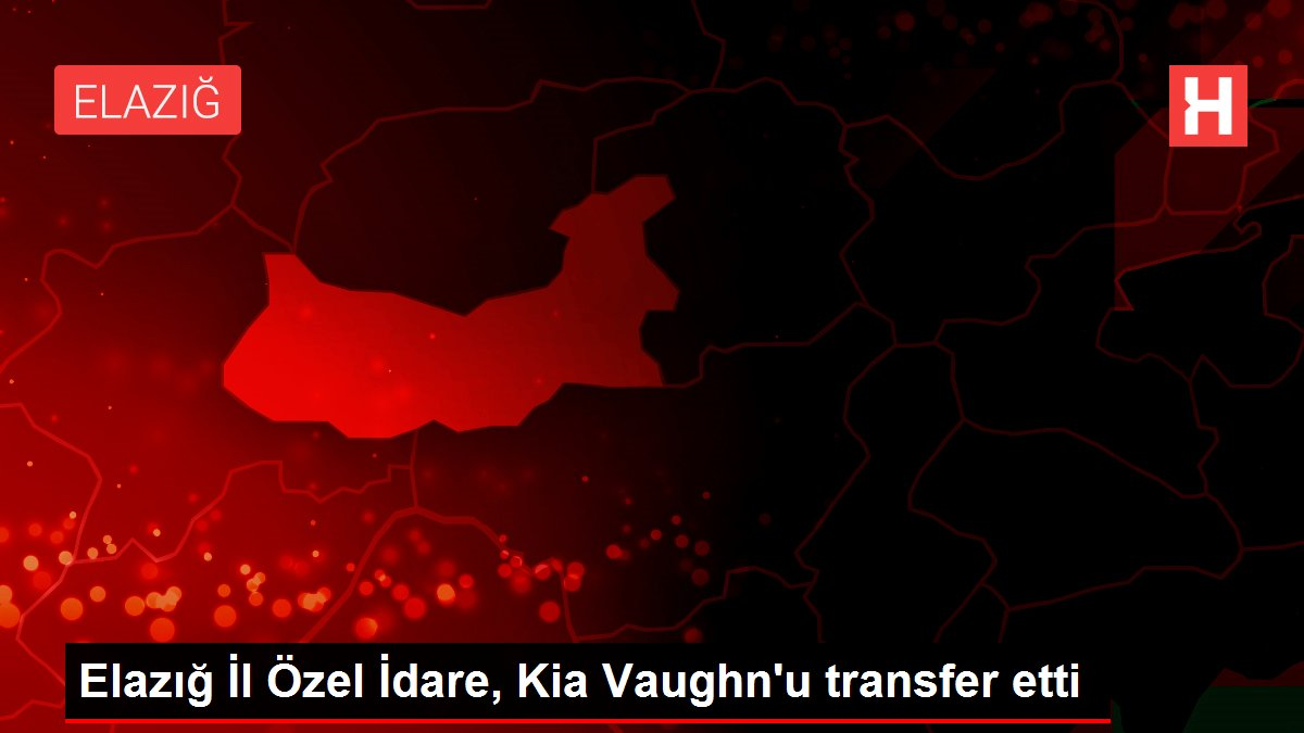 Elazığ İl Özel İdare, Kia Vaughn'u transfer etti