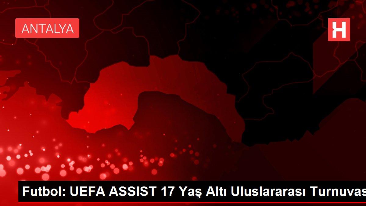 Futbol: UEFA ASSIST 17 Yaş Altı Uluslararası Turnuvası