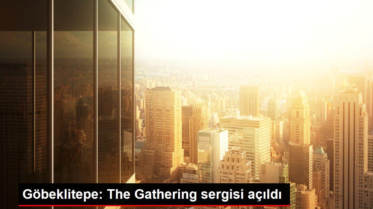 Göbeklitepe: The Gathering sergisi açıldı