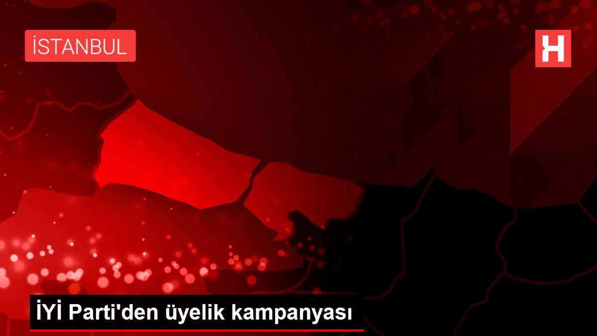 İYİ Parti'den üyelik kampanyası