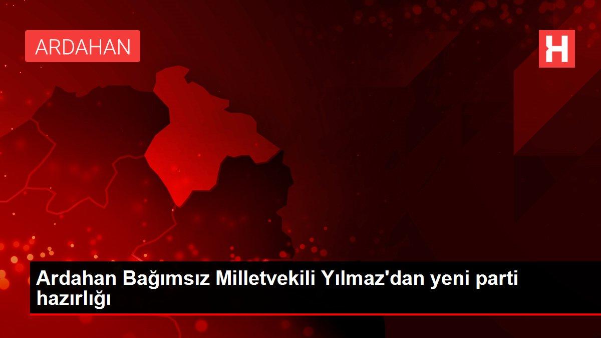 Ardahan Bağımsız Milletvekili Yılmaz'dan yeni parti hazırlığı