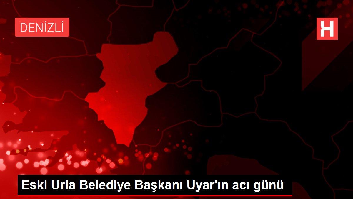 Eski Urla Belediye Başkanı Uyar'ın acı günü