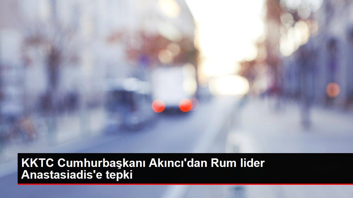 KKTC Cumhurbaşkanı Akıncı'dan Rum lider Anastasiadis'e tepki