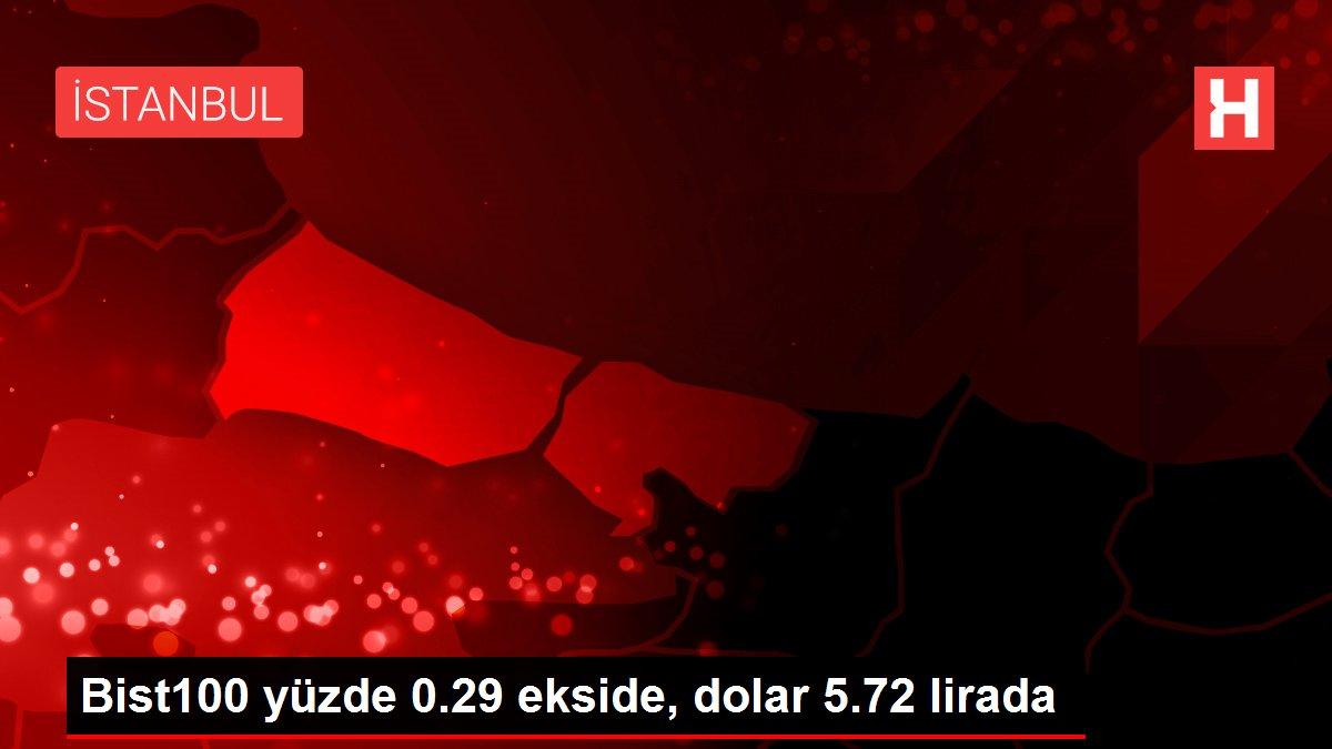 Bist100 yüzde 0.29 ekside, dolar 5.72 lirada
