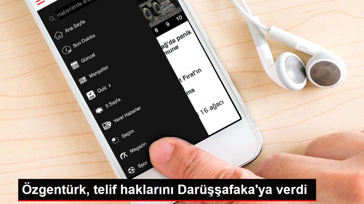 Özgentürk, telif haklarını Darüşşafaka'ya verdi