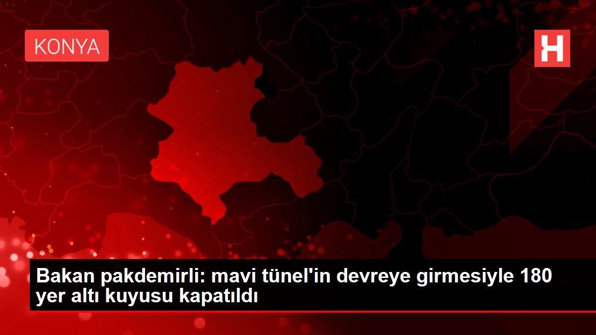 Bakan pakdemirli: mavi tünel'in devreye girmesiyle 180 yer altı kuyusu kapatıldı