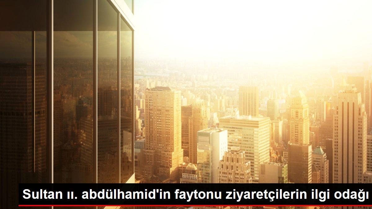 Sultan ıı. abdülhamid'in faytonu ziyaretçilerin ilgi odağı