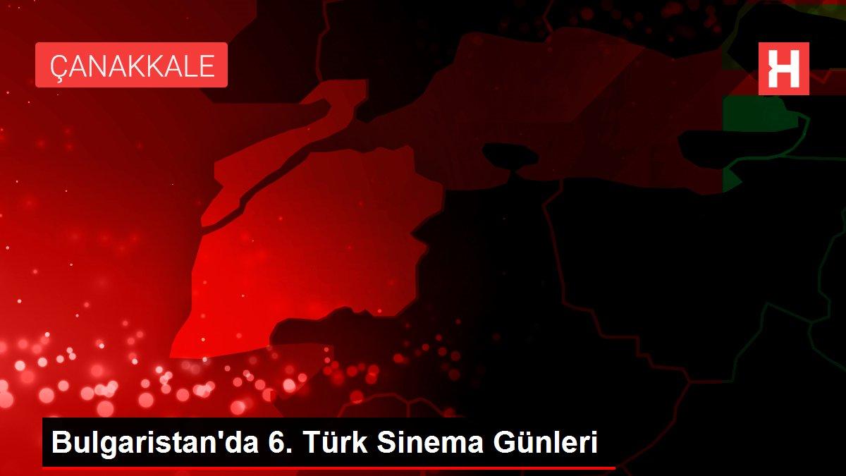 Bulgaristan'da 6. Türk Sinema Günleri