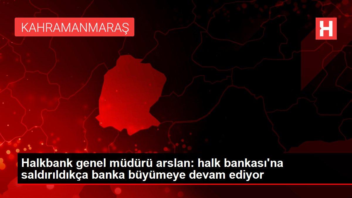 Halkbank genel müdürü arslan: halk bankası'na saldırıldıkça banka büyümeye devam ediyor