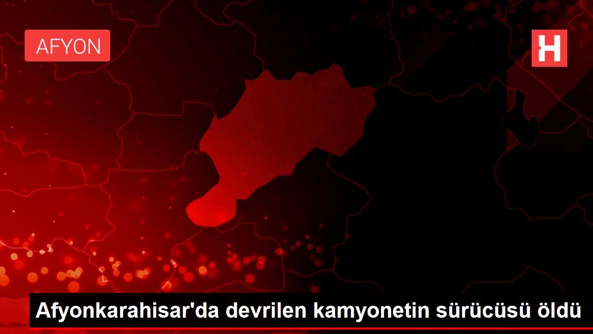 Afyonkarahisar'da devrilen kamyonetin sürücüsü öldü