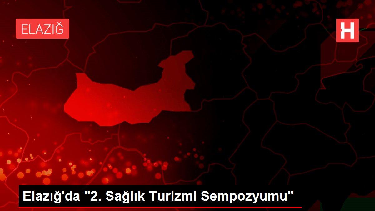 Elazığ'da '2. Sağlık Turizmi Sempozyumu'