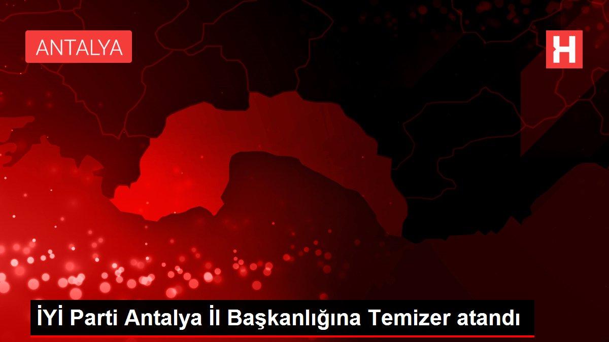 İYİ Parti Antalya İl Başkanlığına Temizer atandı