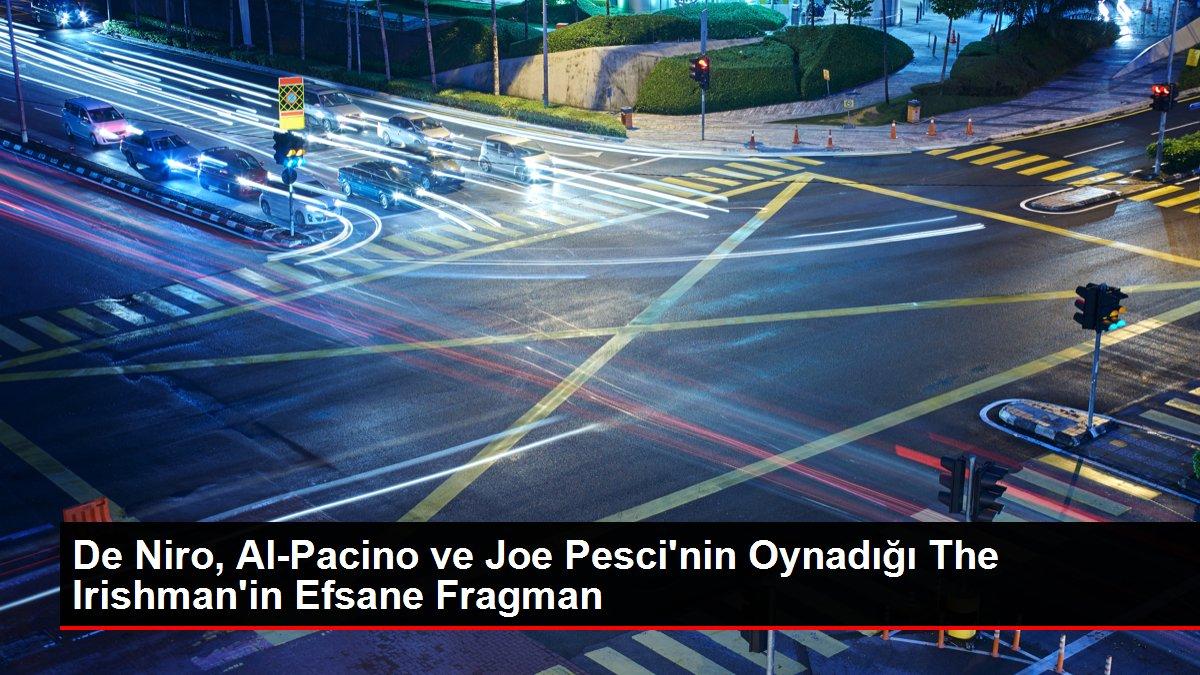 De Niro, Al-Pacino ve Joe Pesci'nin Oynadığı The Irishman'in Efsane Fragman