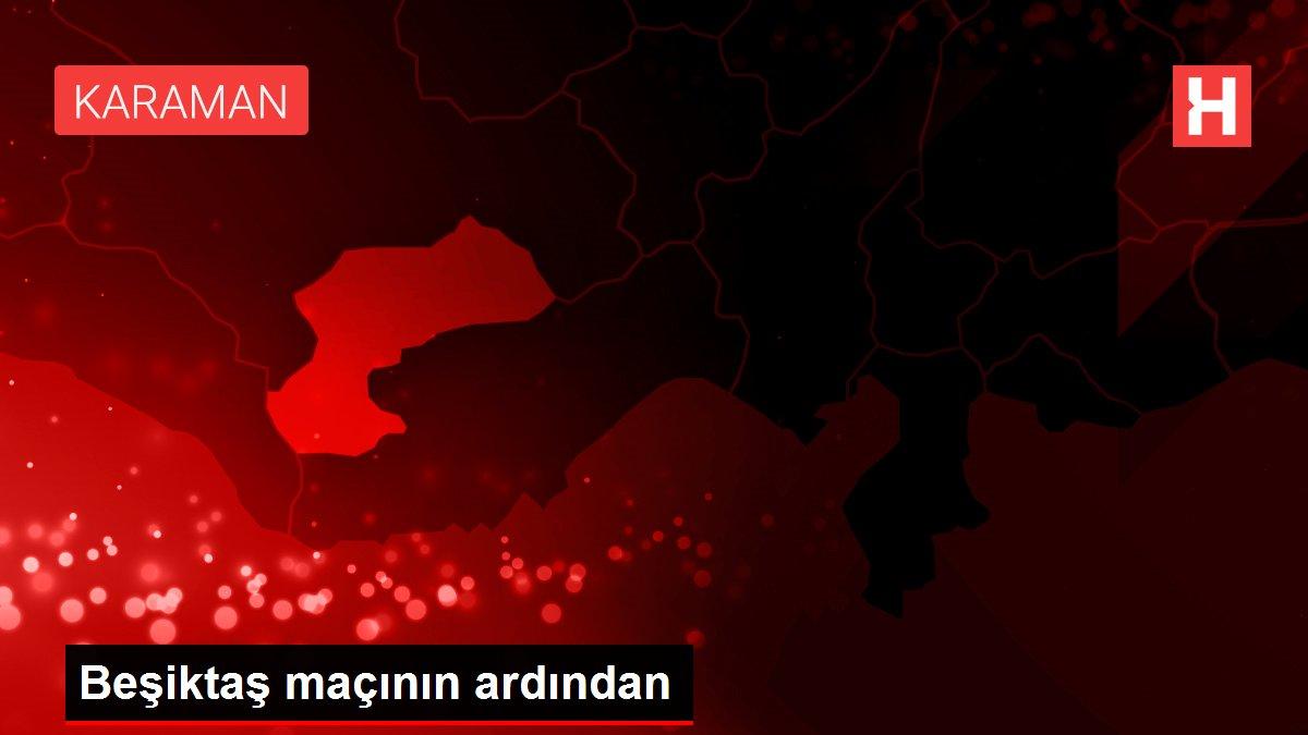 Beşiktaş maçının ardından