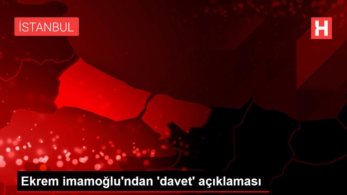 Ekrem imamoğlu'ndan 'davet' açıklaması