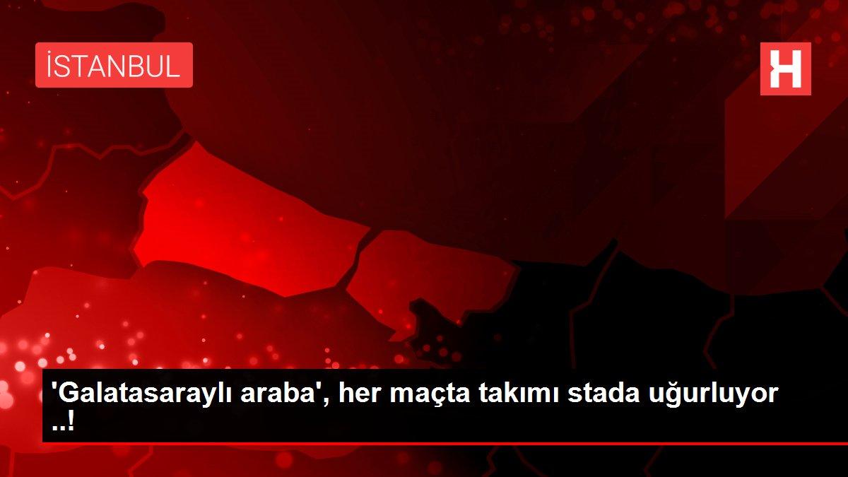 'Galatasaraylı araba', her maçta takımı stada uğurluyor ..!