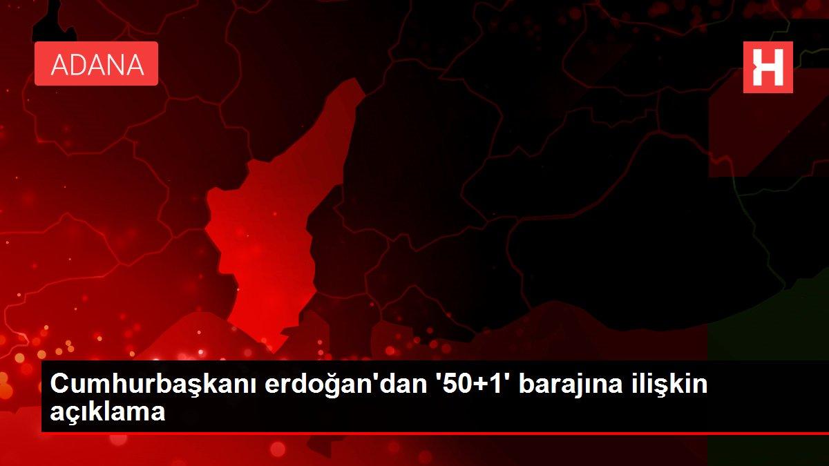 Cumhurbaşkanı erdoğan'dan'50+1' barajına ilişkin açıklama