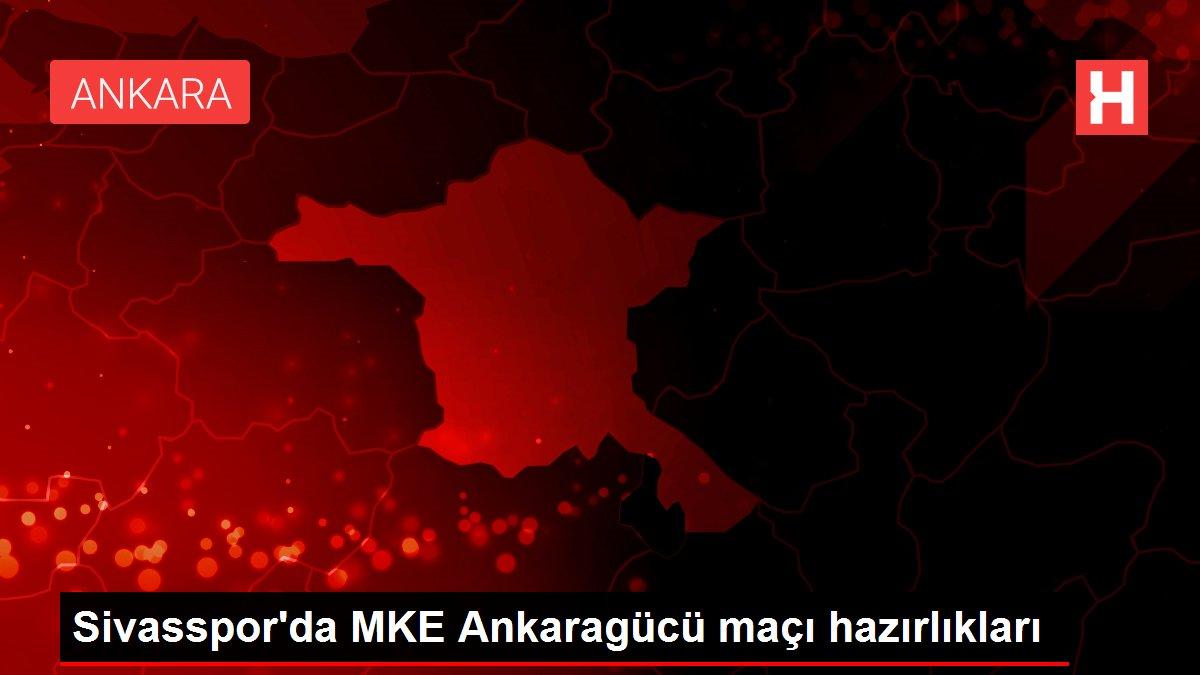 Sivasspor'da MKE Ankaragücü maçı hazırlıkları