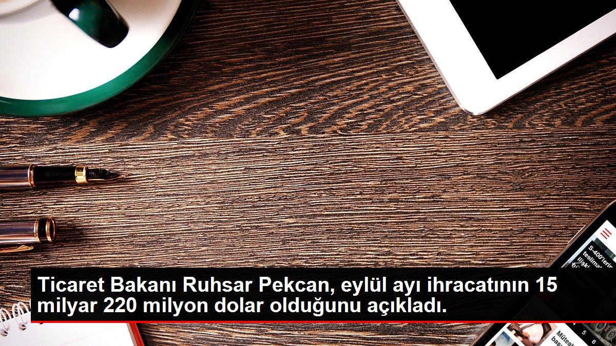 Ticaret Bakanı Ruhsar Pekcan, eylül ayı ihracatının 15 milyar 220 milyon dolar olduğunu açıkladı.