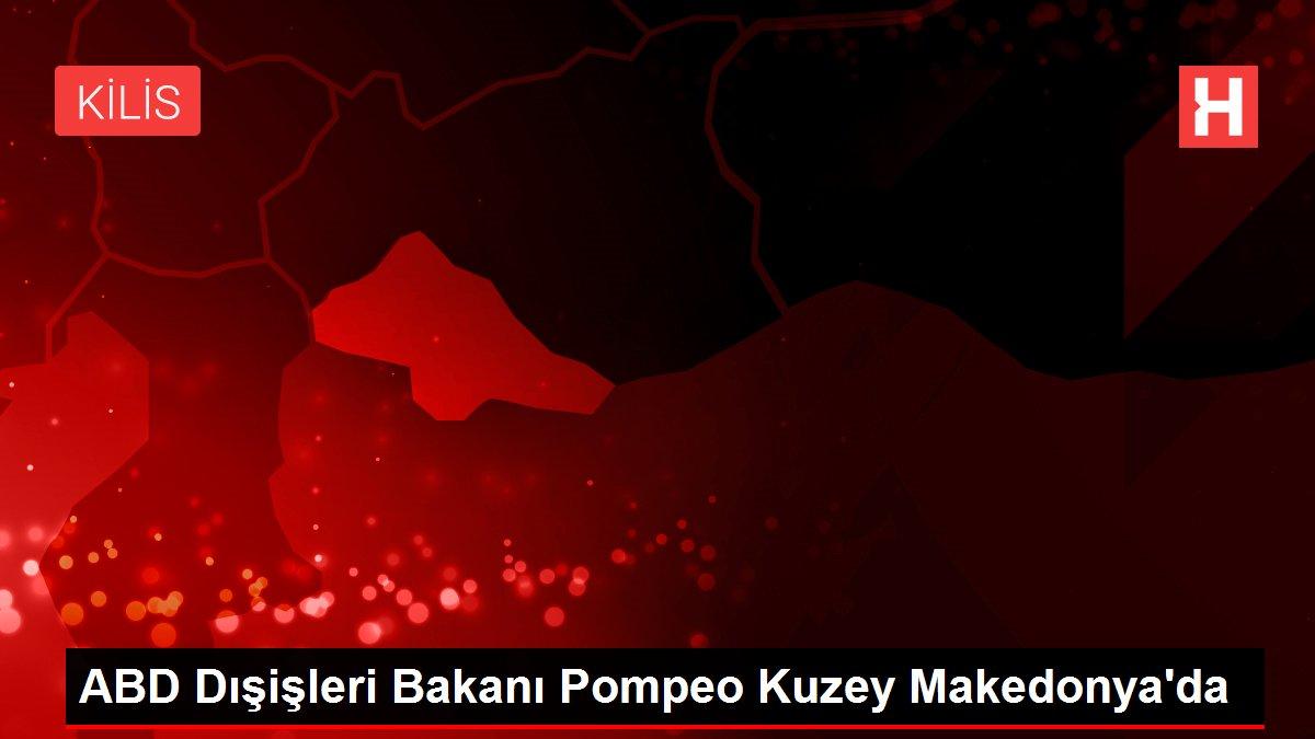 ABD Dışişleri Bakanı Pompeo Kuzey Makedonya'da