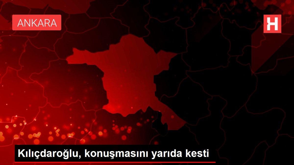 Kılıçdaroğlu, konuşmasını yarıda kesti
