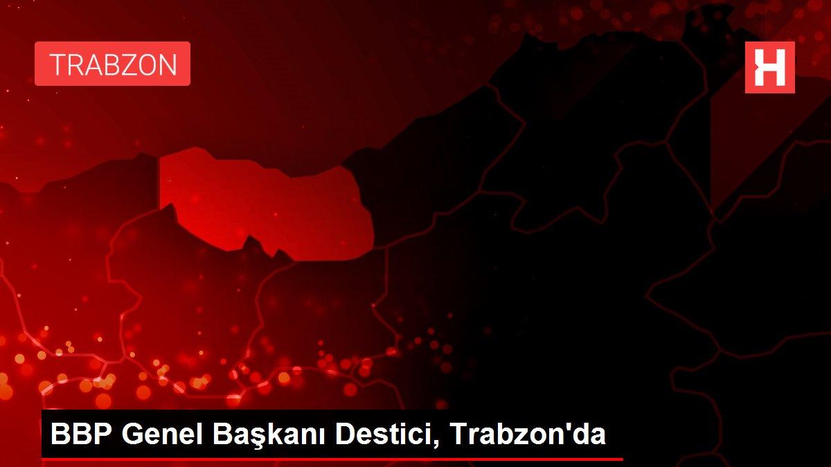 BBP Genel Başkanı Destici, Trabzon'da