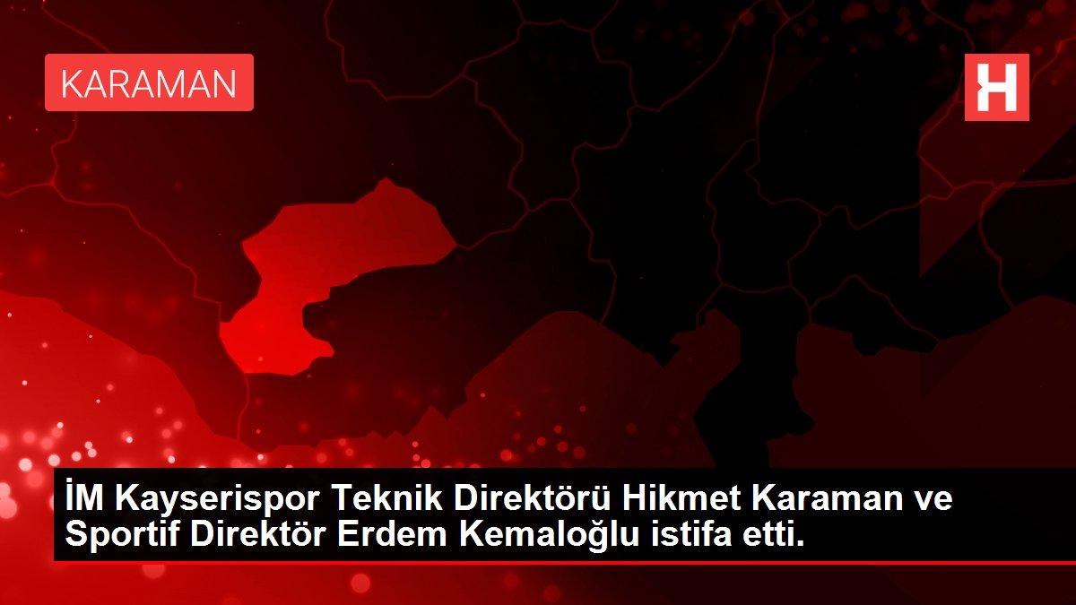 İM Kayserispor Teknik Direktörü Hikmet Karaman ve Sportif Direktör Erdem Kemaloğlu istifa etti.