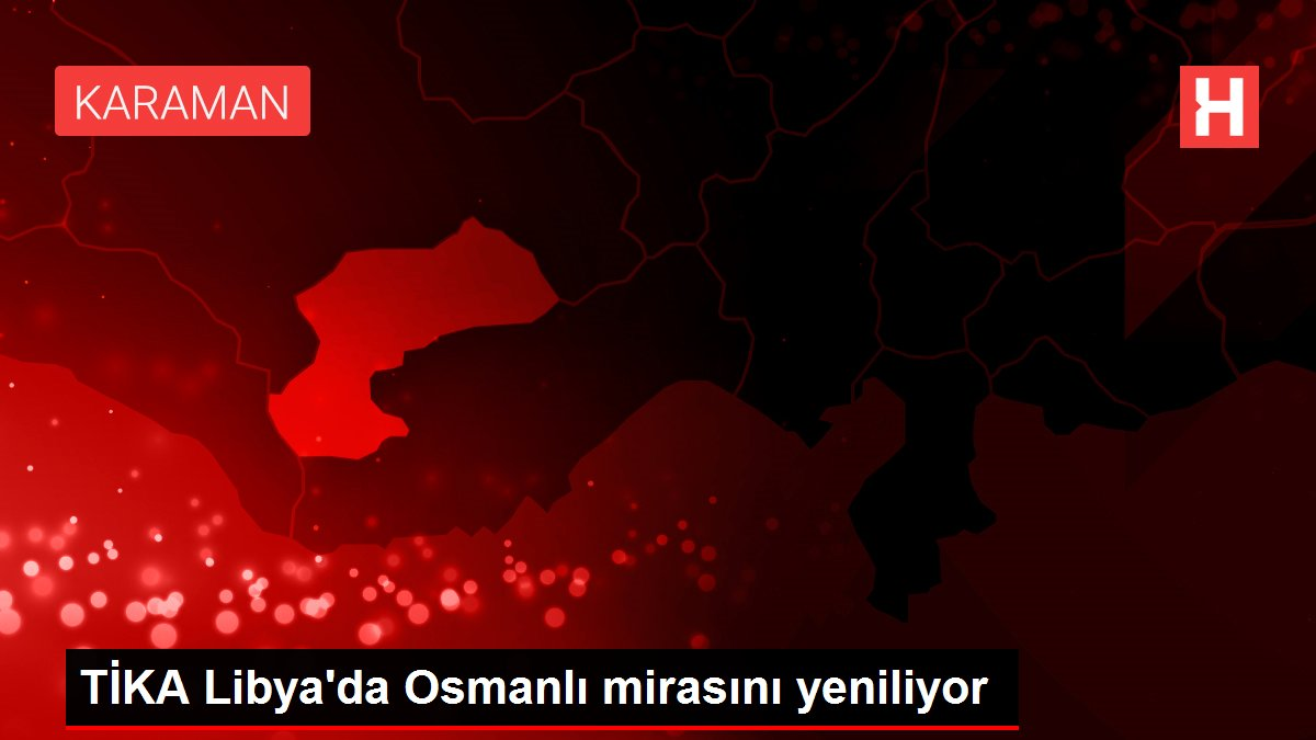 TİKA Libya'da Osmanlı mirasını yeniliyor