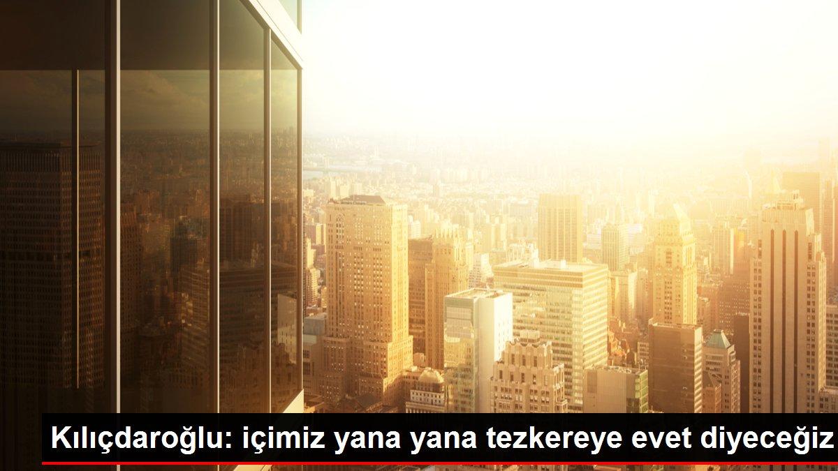 Kılıçdaroğlu: içimiz yana yana tezkereye evet diyeceğiz