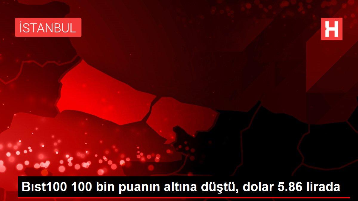 Bıst100 100 bin puanın altına düştü, dolar 5.86 lirada