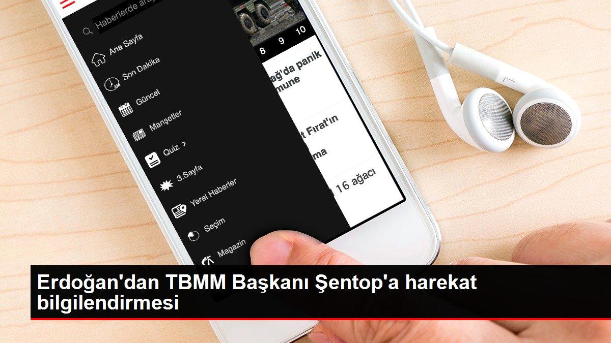 Erdoğan'dan TBMM Başkanı Şentop'a harekat bilgilendirmesi