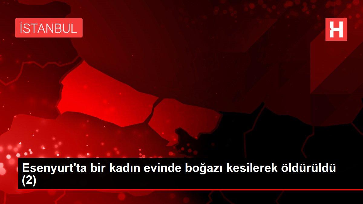 Esenyurt'ta bir kadın evinde boğazı kesilerek öldürüldü (2)