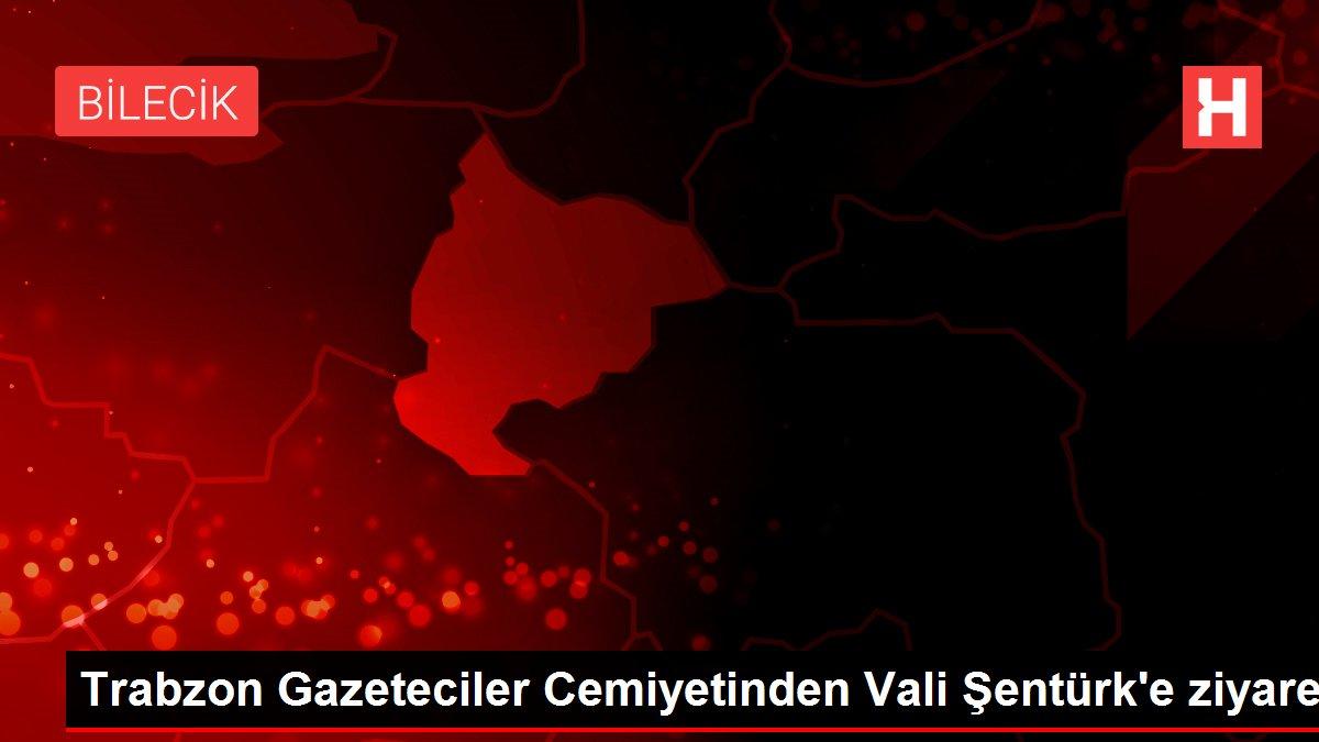 Trabzon Gazeteciler Cemiyetinden Vali Şentürk'e ziyaret