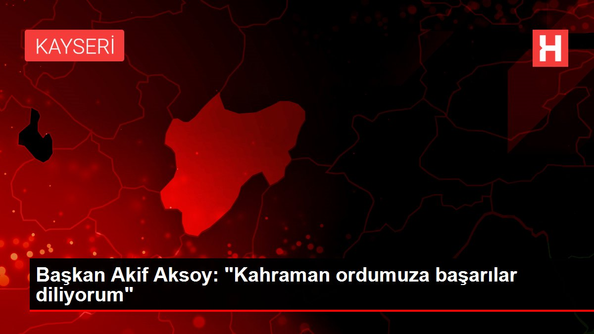Başkan Akif Aksoy: