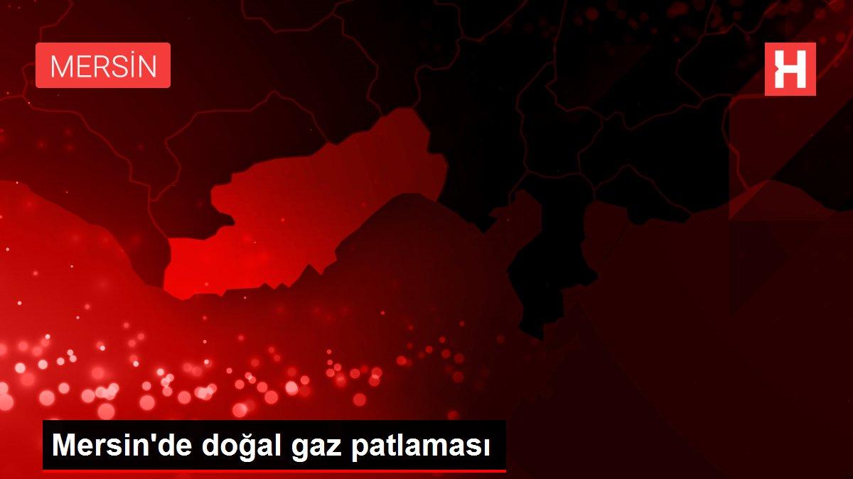 Mersin'de doğal gaz patlaması