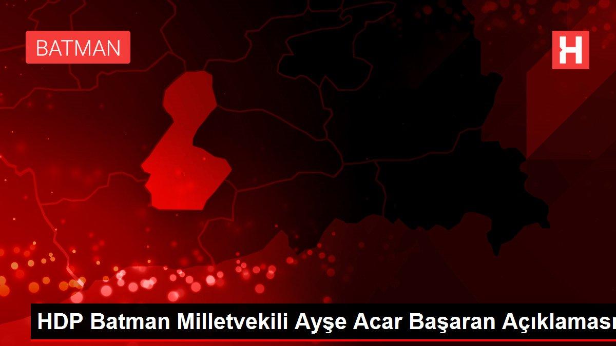 HDP Batman Milletvekili Ayşe Acar Başaran Açıklaması