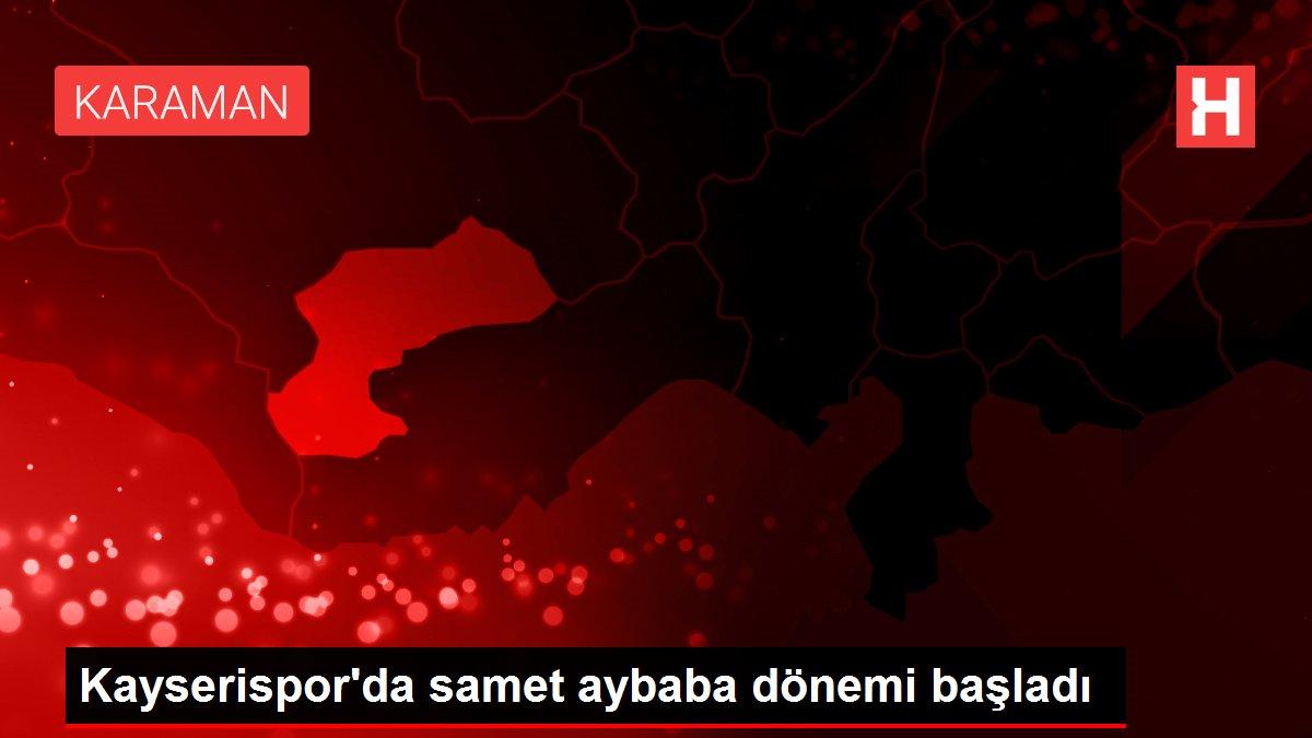 Kayserispor'da samet aybaba dönemi başladı