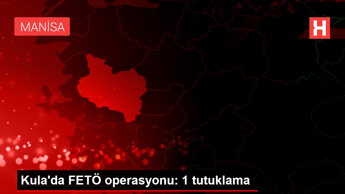 Kula'da FETÖ operasyonu: 1 tutuklama