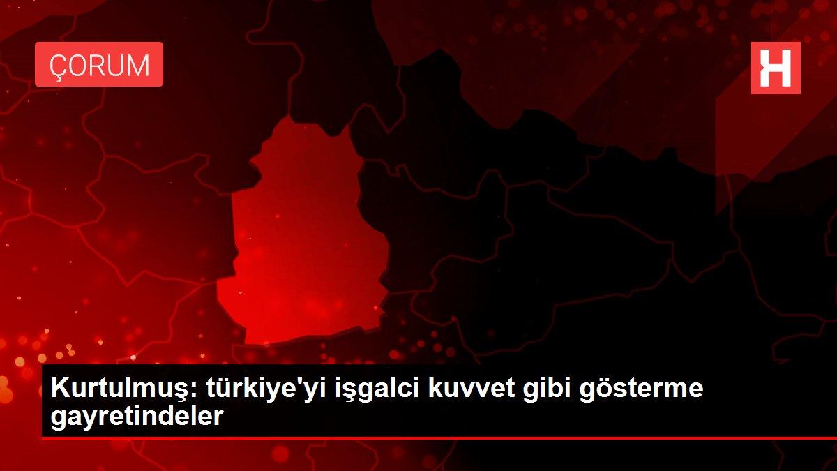 Kurtulmuş: türkiye'yi işgalci kuvvet gibi gösterme gayretindeler
