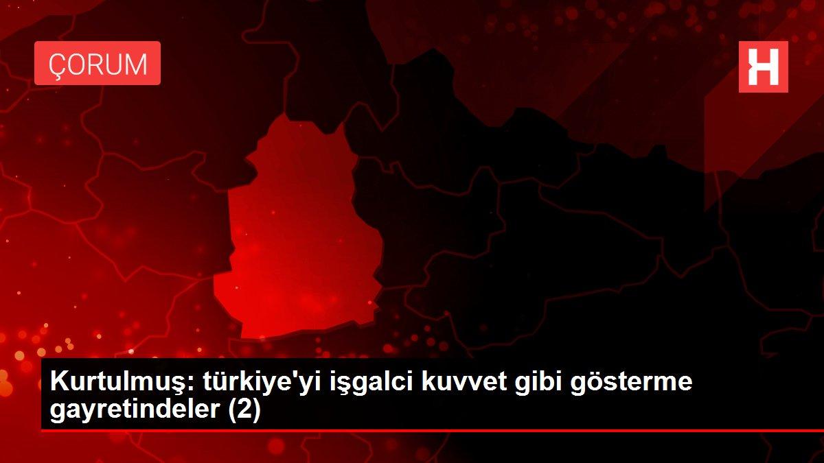 Kurtulmuş: türkiye'yi işgalci kuvvet gibi gösterme gayretindeler (2)