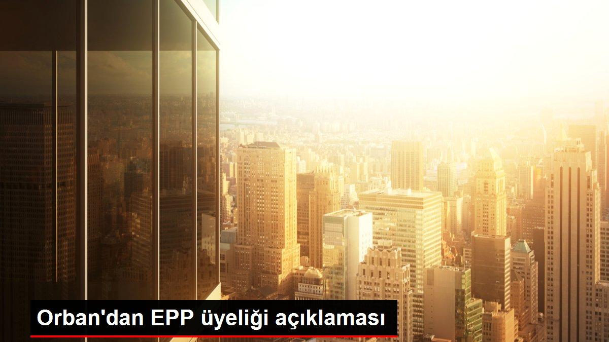 Orban'dan EPP üyeliği açıklaması