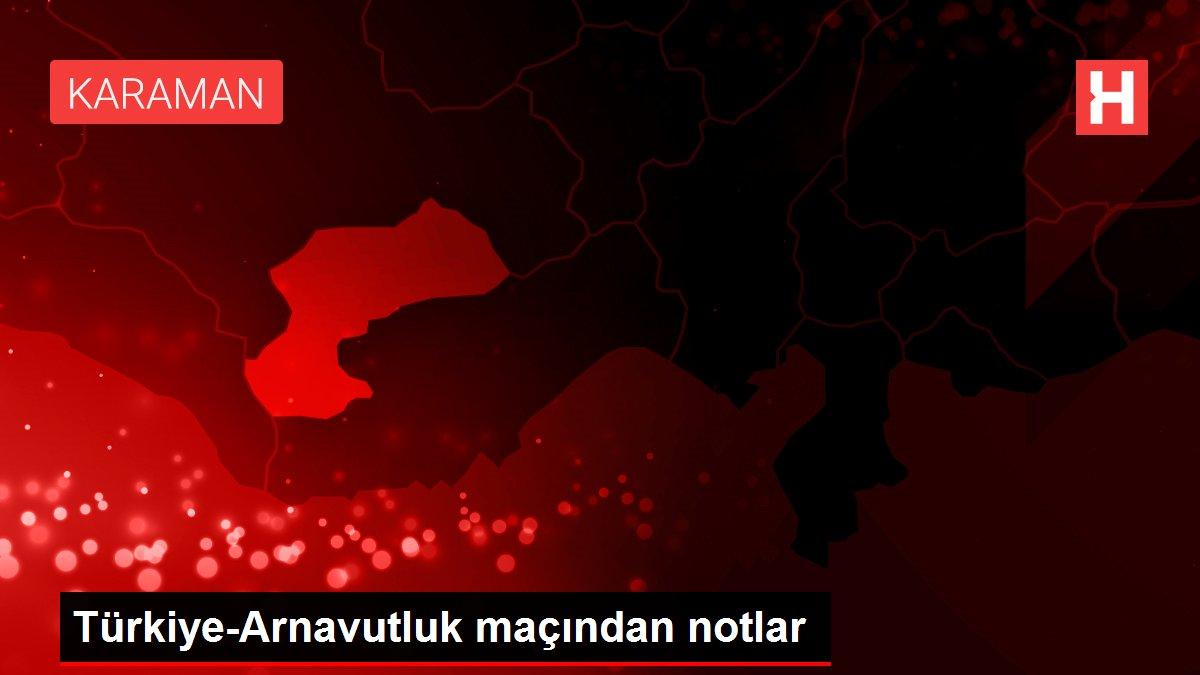 Türkiye-Arnavutluk maçından notlar