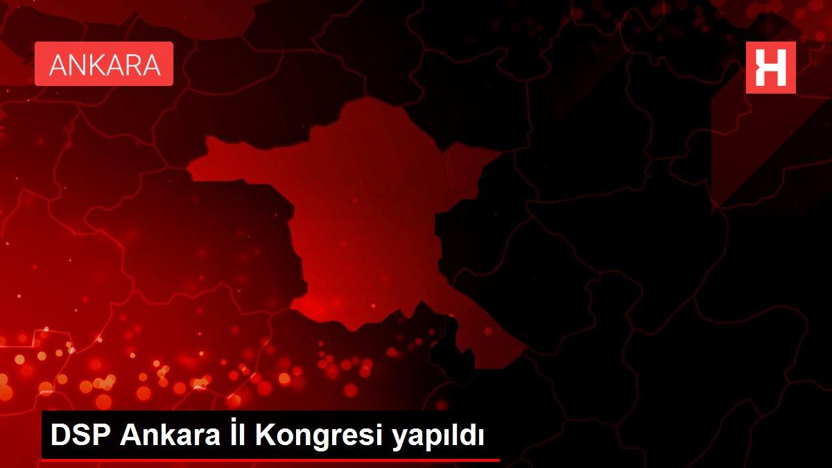 DSP Ankara İl Kongresi yapıldı