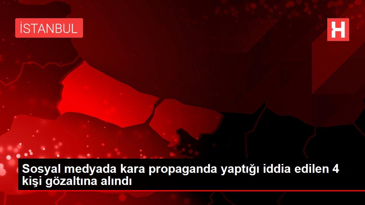 Sosyal medyada kara propaganda yaptığı iddia edilen 4 kişi gözaltına alındı