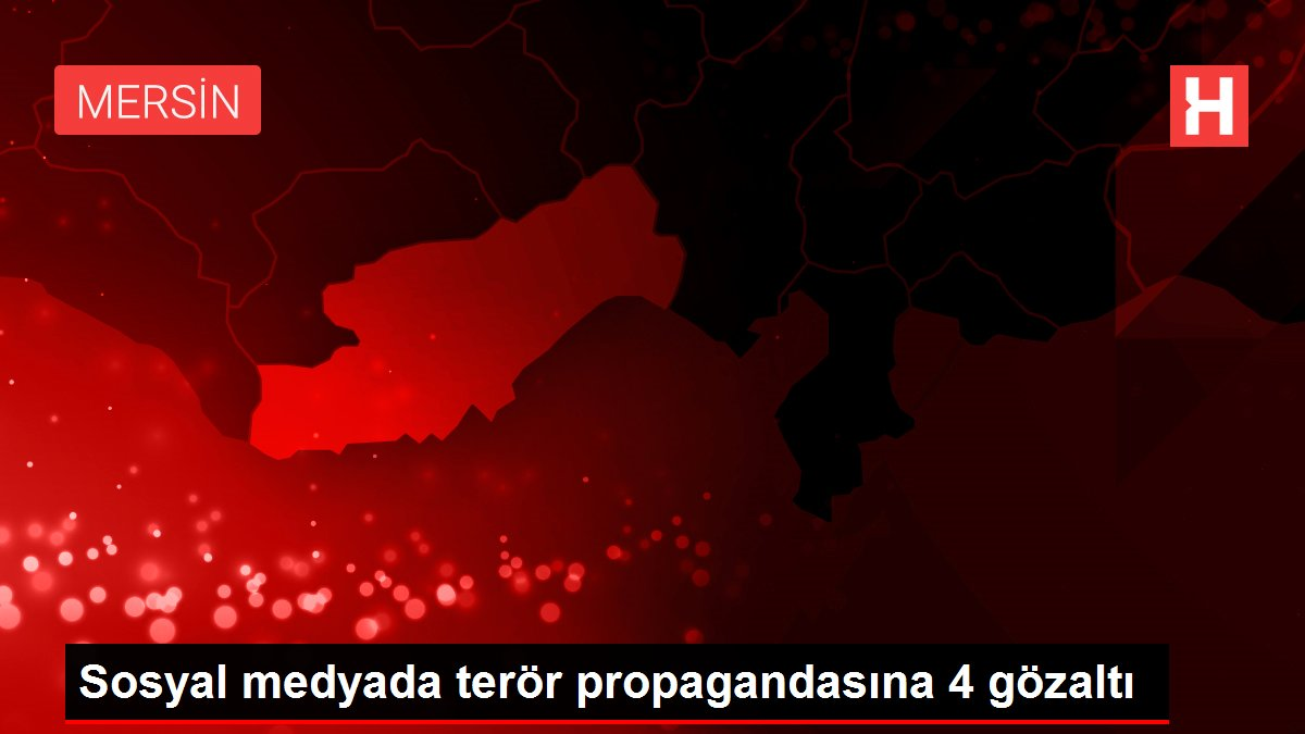 Sosyal medyada terör propagandasına 4 gözaltı